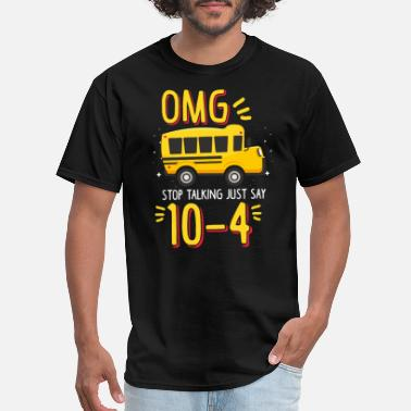 Omg Bus Driver OMG Stop Talking Just Say 10-4 - Men's T-Shirt