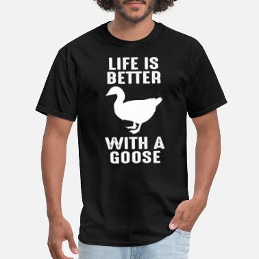 Goose Life is better with a Goose for Bird Farmer - Men's T-Shirt