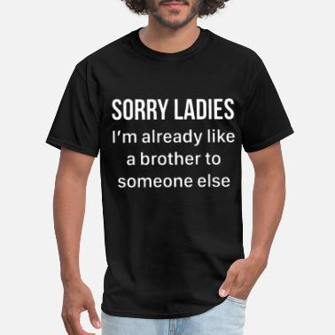 sorry ladies I am already like a brother to someon - Men's T-Shirt