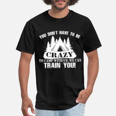 Gay Boyfriend you dont have to be crazy to camp with us we can t - Men's T-Shirt