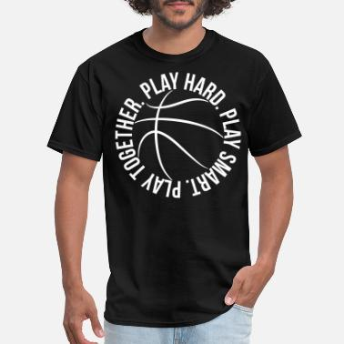 Basketball play smart play hard play together basketball team - Men's T-Shirt