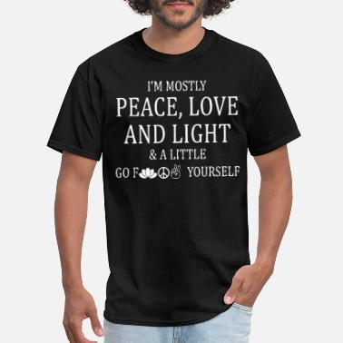Im Mostly I'm mostly peace love and light and a little - Men's T-Shirt