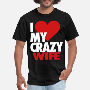 I Love My Wife I Love My Crazy Wife - Men's T-Shirt