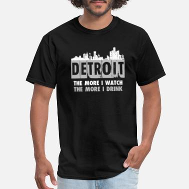 Detroit Vs Everybody Detroit - The more I watch, the more I drink - Men's T-Shirt