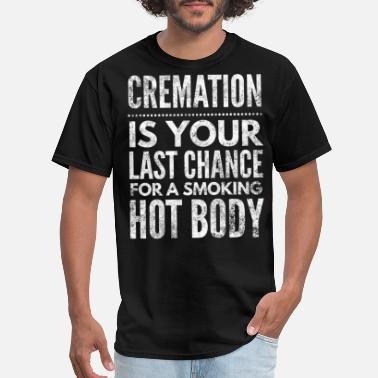 Cremation Cremation is your last chance funny - Men's T-Shirt
