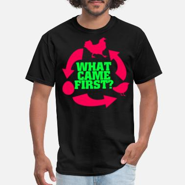 What Came First The Chicken Or The Egg What came first egg or chicken - Men's T-Shirt