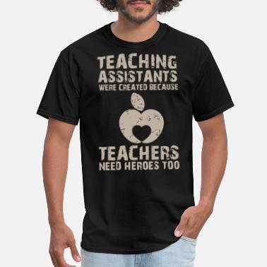 Teaching Assistant Teaching assistants were created - Men's T-Shirt