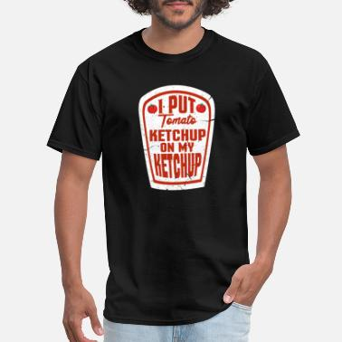 Tomato I Put Tomato Ketchup On My Ketchup - Men's T-Shirt