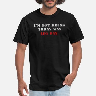 Legionaire I'm Not Drunk Today Was Leg Day-Funny Workout Tee - Men's T-Shirt