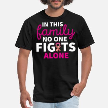 Alone In This Family No One Fights Alone Breast Cancer - Men's T-Shirt