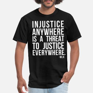 Injustice Injustice Anywhere Is A Threat To Justice - Men's T-Shirt