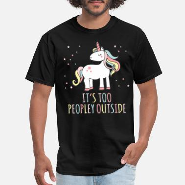 Out It's Too Peopley Outside Unicorn - Men's T-Shirt