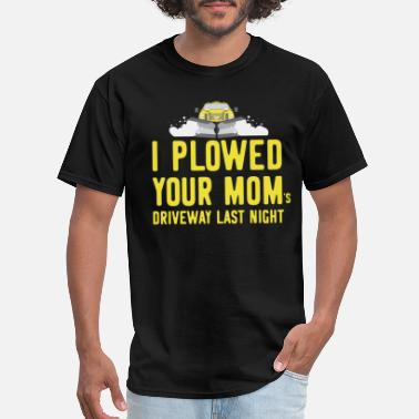 Plow I Plowed Your Mom's Driveway Last Night Plow - Men's T-Shirt