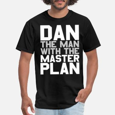 Man With A Plan Dan The Man With The Master Plan - Men's T-Shirt