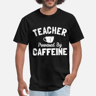 Caffeinated Teacher Teacher Powered By Caffeine Funny Coffee - Men's T-Shirt