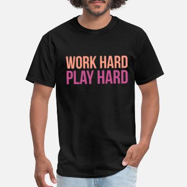 Hard Workout Work Hard Play Hard Workout - Men's T-Shirt