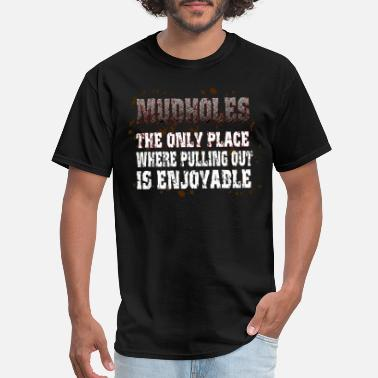 Mudhole Mudholes - Men's T-Shirt