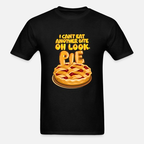 I Can't Eat Another Bite Oh Look Pie Foodie Fun - Men's T-Shirt