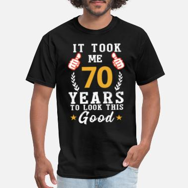 Age 70th Birthday Funny Saying Gift - Men's T-Shirt