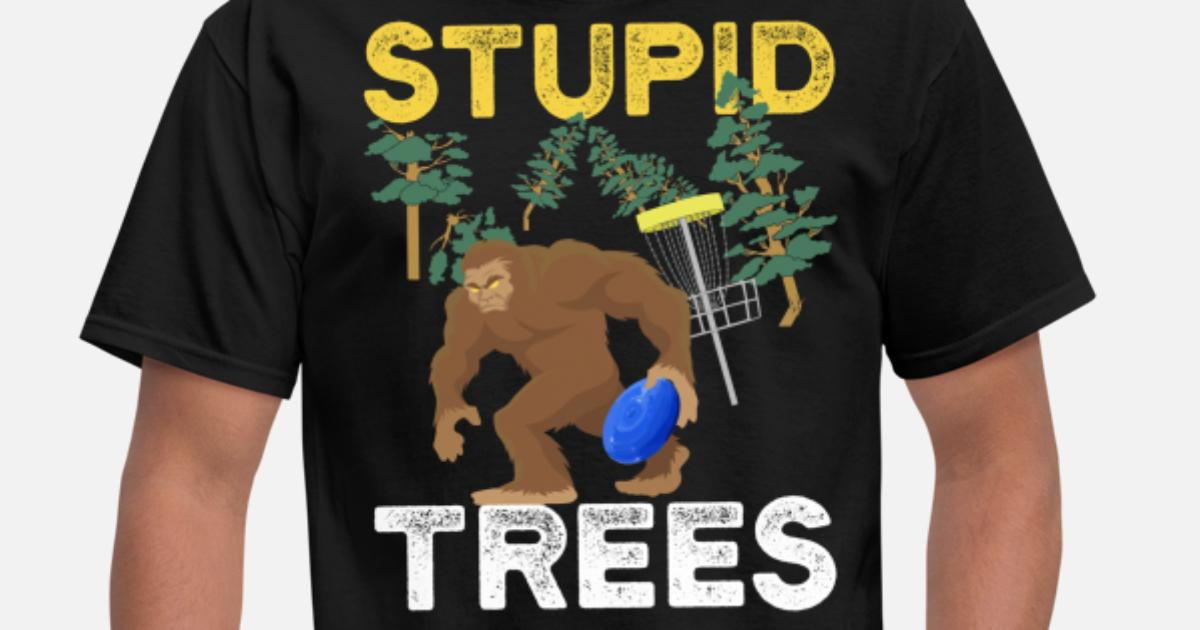 239f4f500 Funny Bigfoot Disc Golf Stupid Trees Woods Gift Men's T-Shirt ...