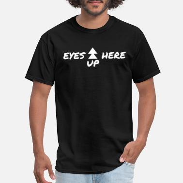 Tits Here Eyes up here Breasts Funny Tits Girls Woman Face - Men's T-Shirt