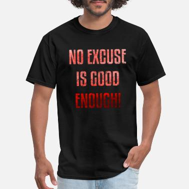 Not Good Enough no excuse is good enough motivation - Men's T-Shirt