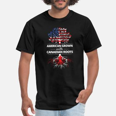 Canadian Grown American Roots American Grown with Canadian Roots - Men's T-Shirt