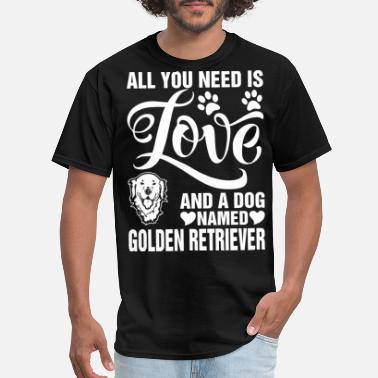 Dog Is Love Golden Retriever All You Need Is Love Golden Retriever - Men's T-Shirt