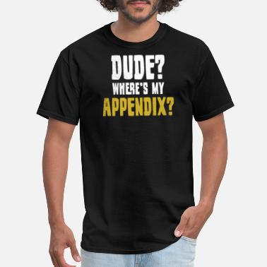 Rupture Get Well Where's My Appendix Gift - Men's T-Shirt