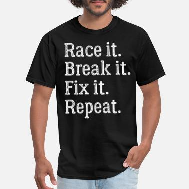 Pussy Dirt Bike Racing Race it break it fix it repeatnFunny Racing - Men's T-Shirt