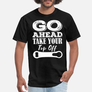 Sexy Bartender GO AHEAD TAKE YOUR TOP OFF funny craft beer drinki - Men's T-Shirt