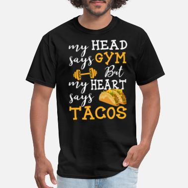Cross Train My Head Says Gym But My Heart Says Tacos - Men's T-Shirt