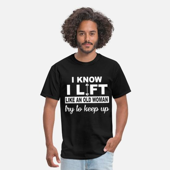 Bodybuilding T-Shirts - I know I lift like an old woman try to keep up gym - Men's T-Shirt black