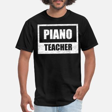 Gift For A Piano Teacher piano teacher - Men's T-Shirt