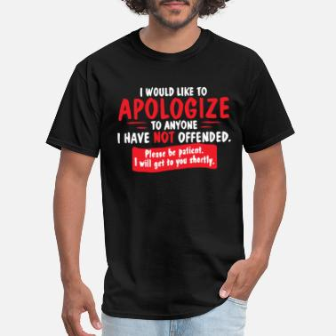 I Would Like To Apologize Be patient - Men's T-Shirt