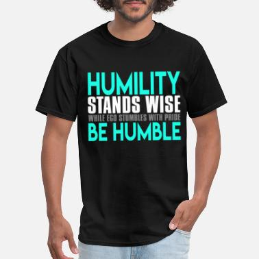 Humility Humility Stands Wise While Ego Stumbles - Men's T-Shirt