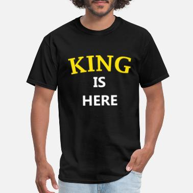 KING IS HERE - Men's T-Shirt