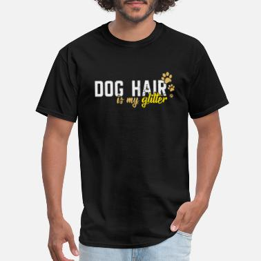 Training Dog Hair Is My Glitter - Dog Lover Pet - Men's T-Shirt