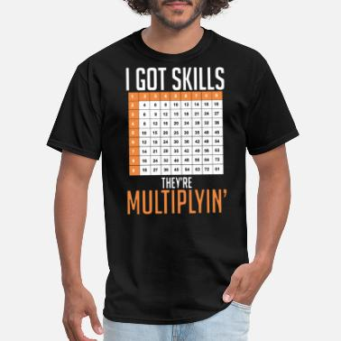 Nerdy I got skills they are multiplyin nerd t shirts - Men's T-Shirt