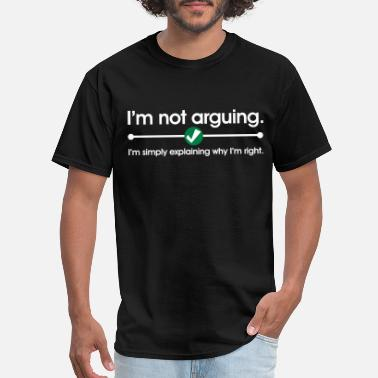 Funny Jokes I'm Not Arguing - Men's T-Shirt
