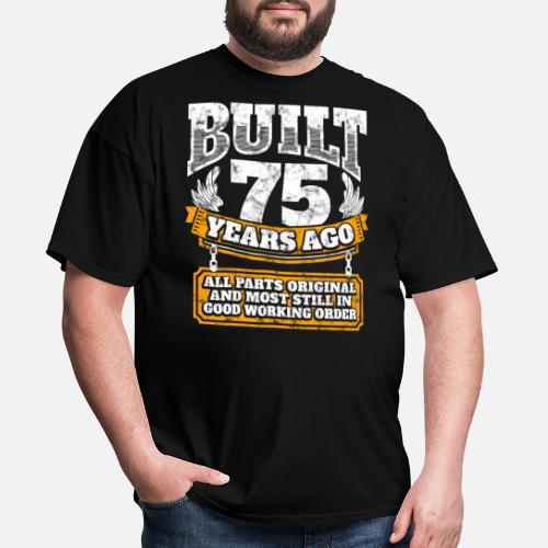 Mens T Shirt75th Birthday Gift Idea Built 75 Years Ago Shirt