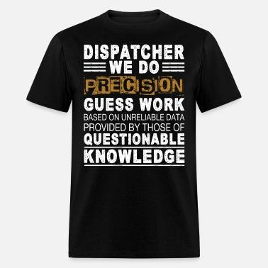 c8cb591a Dispatcher We Do Precision Guess Work T Shirt Men's Premium T-Shirt ...