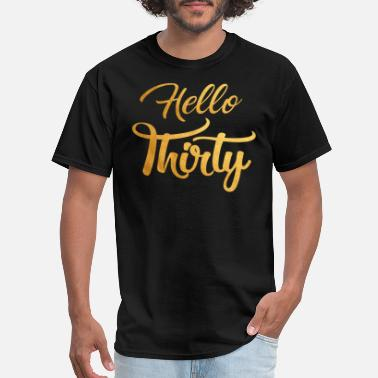 Hello Thirty Hello Thirty Shirt 30th Birthday Shirt - Men's T-Shirt