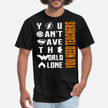 YOU CAN T SAVE THE WORLD A LONE YOU NEED TEACHERS - Men's T-Shirt