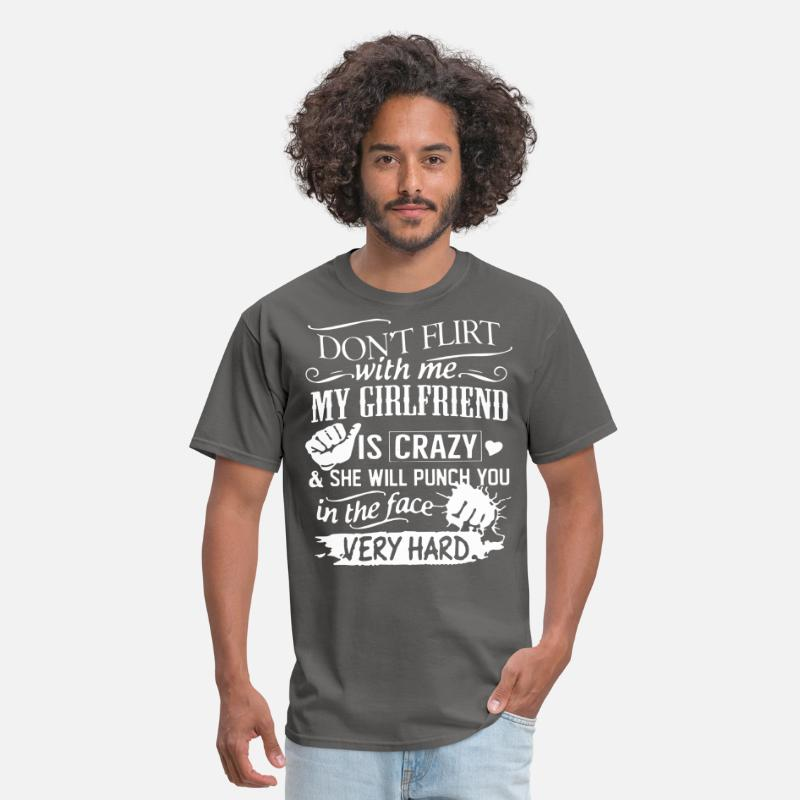 8c0bab99 Don t flirt with me my girlfriend is crazy and she Men's T-Shirt |  Spreadshirt