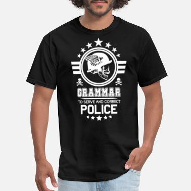 Serve Grammar Police To Serve And Correct T Shirt - Men's T-Shirt