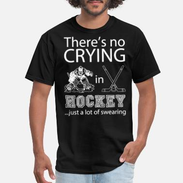 Hockey Dad There's no crying in hockey just a lot of swearing - Men's T-Shirt
