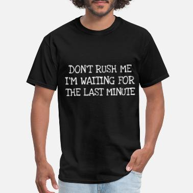 Wait A Minute Don't rush me i'm waiting for the last minute - Men's T-Shirt