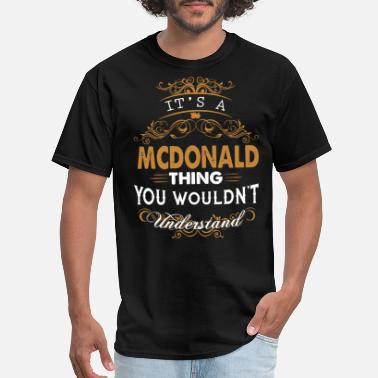 It's a mcdonald thing you wouldn't understand - Men's T-Shirt