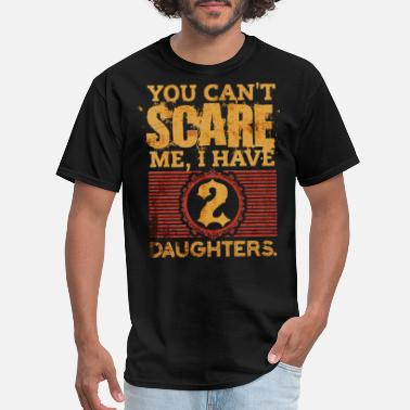 Porcodiseno You Can t Scare Me I Have 2 Daughters Fathers Day - Men's T-Shirt